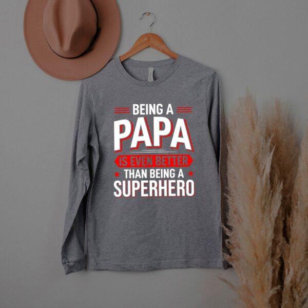 Being A Papa Is Even Better Than Being A Superhero shirt
