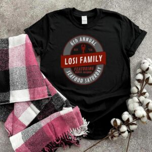 6th Annual Losi Family Seafood Saturday T Shirt
