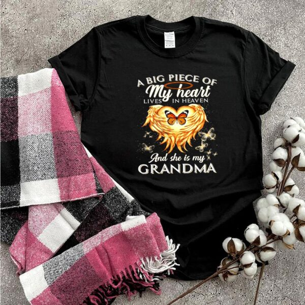 A big piece of my heart lives in heaven and she is my grandma shirt
