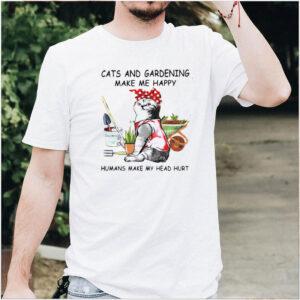 Cats and gardening make me happy humans make my head hurt shirt