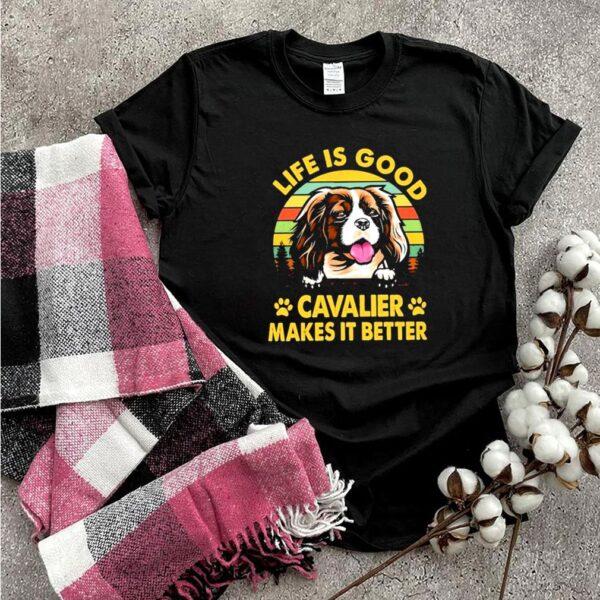 Cavalier life is good cavalier makes it better shirt