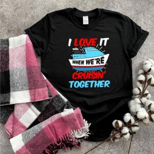 Cruise Group I Love It When We're Cruising Together T shirt