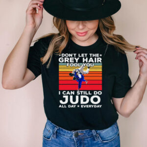 Dont let the grey hair fool you i can still do judo all day everyday vintage shirt
