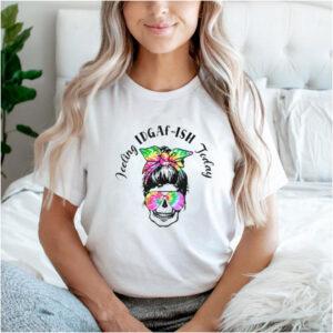 Feeling IDGAf ish Today Skull Messy Bun T Shirt