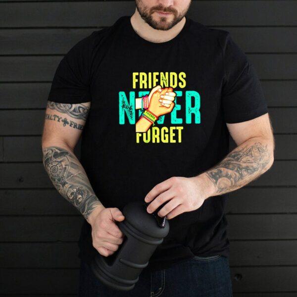 Friends Never Forget shirt