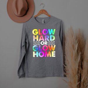 Glow Hard or Glow Home T Shirt