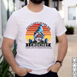 Gnome you cant scare me I crochet I have lost of hooks balls vintage shirt