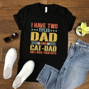 I Have Two Titles Dad And Cat Dad And I Rock Them Both shirt