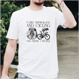 I Like Neurology And Cycling And Maybe 3 People Shirt