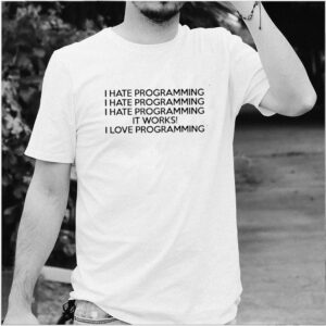 I hate programming it works I love programming shirt