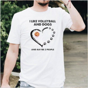 I like volleyball and dogs and maybe 3 people flower shirt