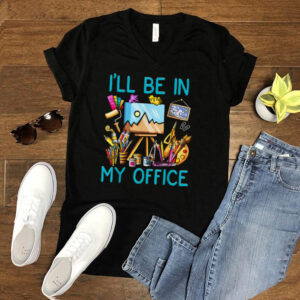 I'll Be In My Office Painting T Shirt