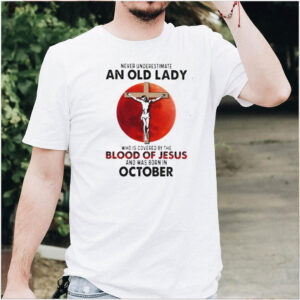 Never Underestimate An Old Lady Who Is Covered By The Blood Jesus And Was Born In October Shirt
