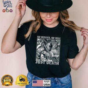 No heaven no Hell Just Death SKull T Shirt