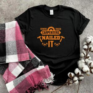 Other failed carpenters nailed it design for wood worker shirt