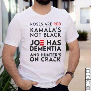 Roses are red Kamalas not black Joe has dementia shirt