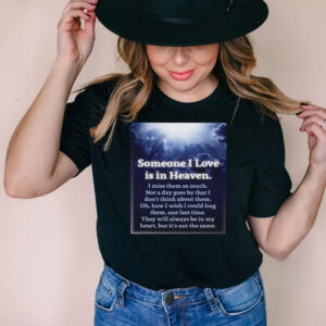 Someone I Love Is In Heaven I Miss Them So Much Not A Day Goes By That I Don't Think About Them T shirt