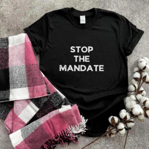 Stop the mandate election T Shirt