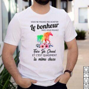 Vous Ne Pouvez Pas Acheter Le Bonheur Mais Vous Pouvez Faire Du Cheval Et Cest Quasiment La Meme Close shirt