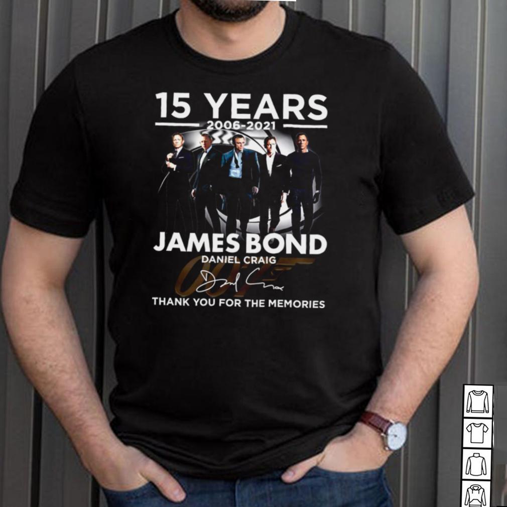 15 years 2006 2021 james bond daniel craig thank you for the memories shirt