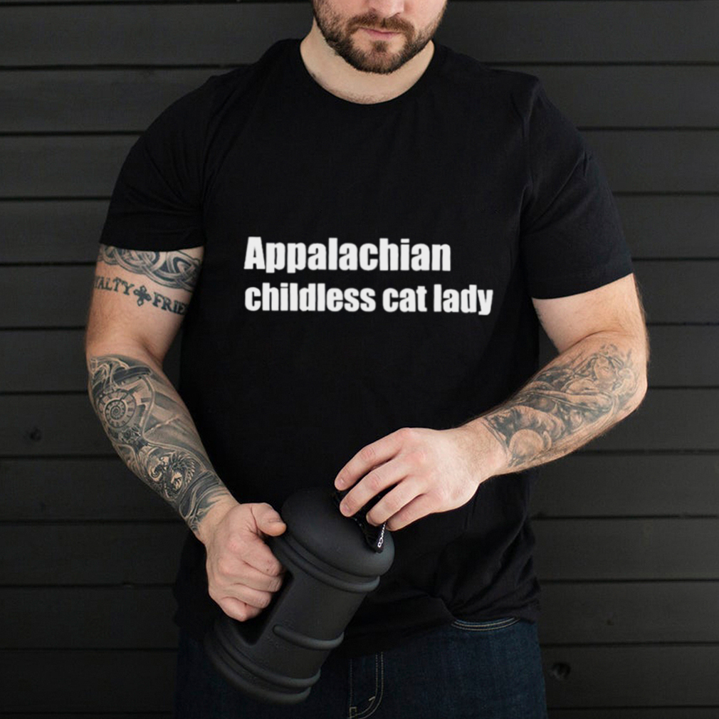 Appalachian childless cat lady shirt