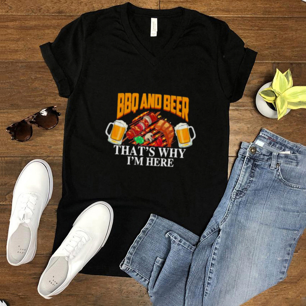BBQ And Beer Thats Why Im here Shirt