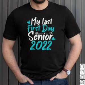 Back to School My Last First Day Class of 2022s shirt