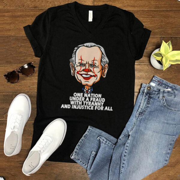 Biden One Nation Under A Fraud With Tyranny And Injustice For All Shirt