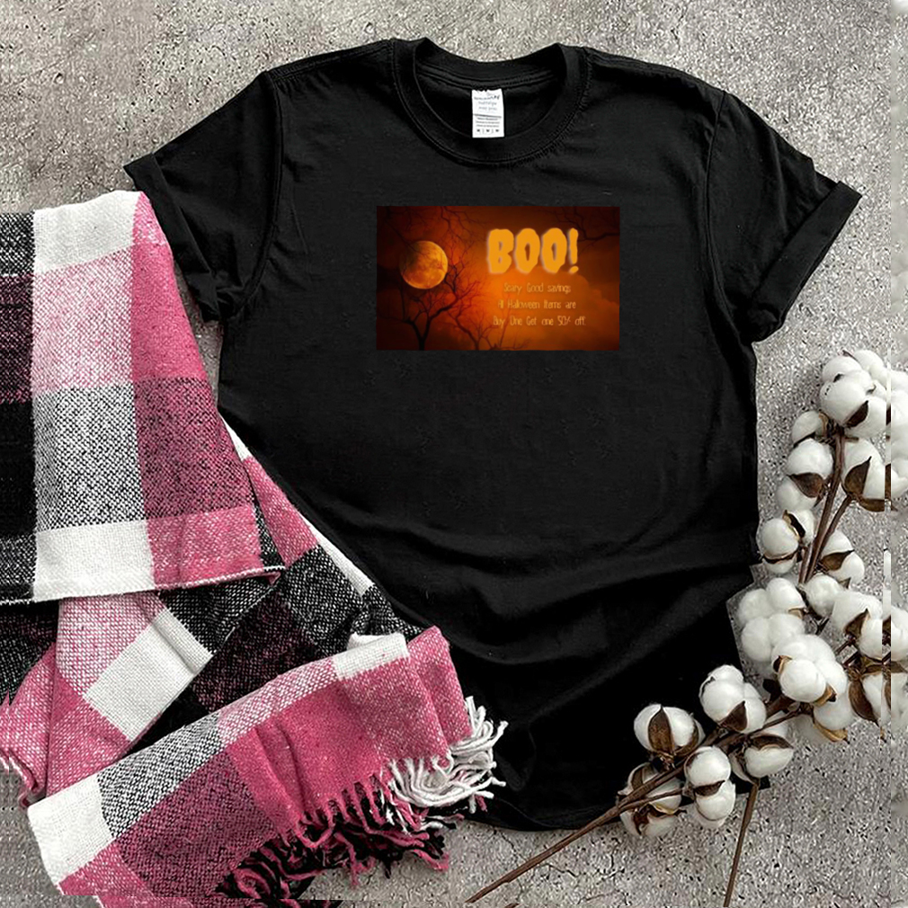 Boo Scary Good Savings All Halloween Items Are Buy One Get One 50 Off T shirt