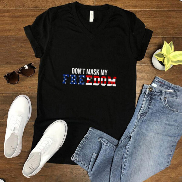 Dont Mask my Freedom American Flag T Shirt (1)