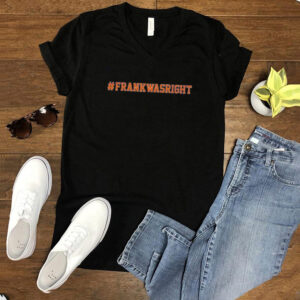 Frank Was Right Tee Shirt