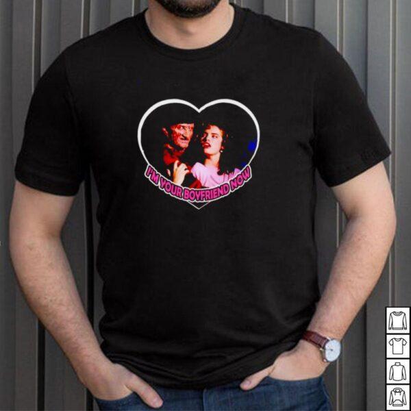 Freddy Krueger Im your boy friend now shirt