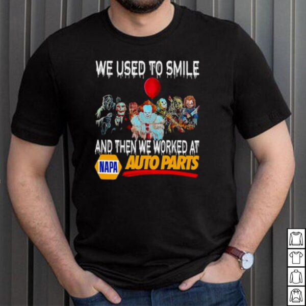 Horror Movies Character We Used To Smile And Then We Worked At Napa Auto Parts Shirt