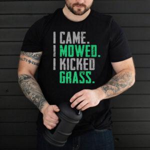 I Came I Mowed I Kicked Grass T Shirt