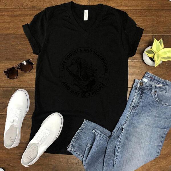 I Like Godzilla And Saxophones And Maybe 3 People Shirt
