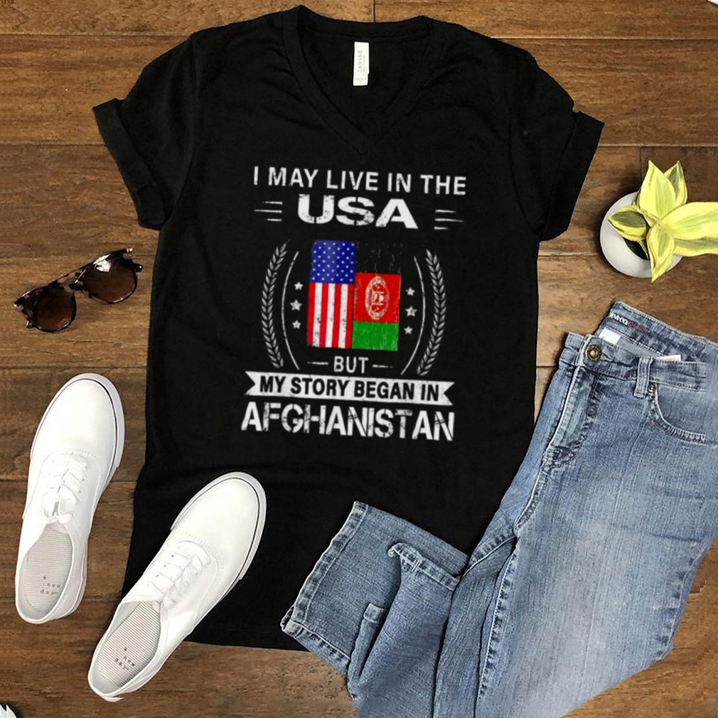 I May Live In The USA But My Story Began In Afghanistan Flag Shirt