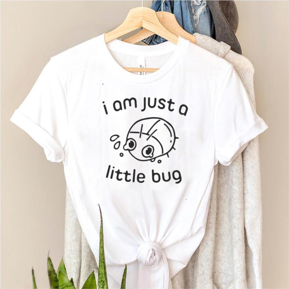 I am just a little bug shirt