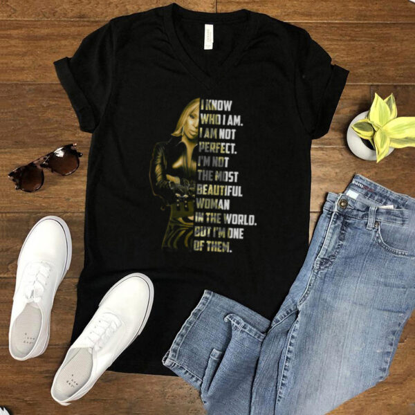 I know who I am not perfect Im not the most beautiful woman in the world shirt