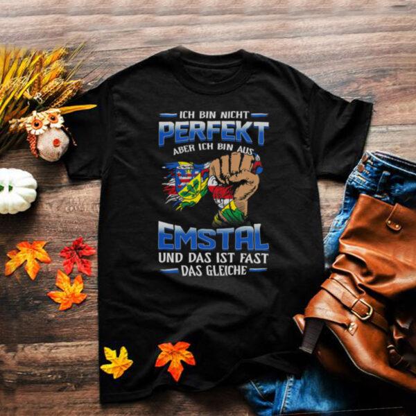 Ich Bin Nicht Perfekt Aber Ich Bin Aus Emstal Und Das Ist Fast Das Gleiche shirt
