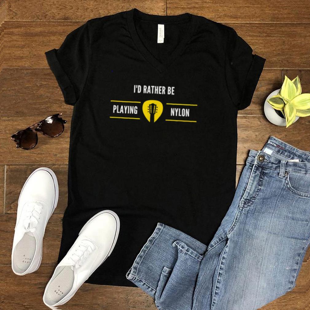 Id Rather Play a Nylon Guitar shirt