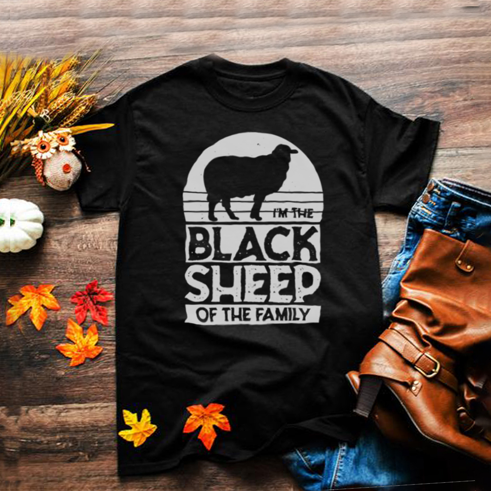 Im the black sheep of the family shirt