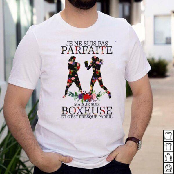 Je ne suis pas parfaite mais je suis boxeuse et cest presque pareil shirt