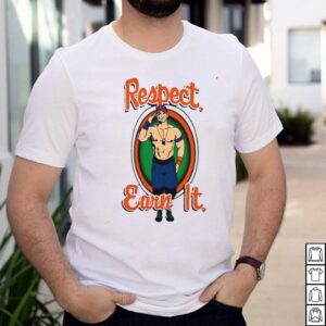 John Cena respect earn it shirt