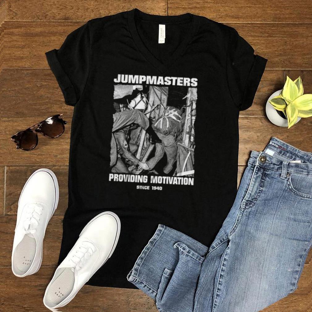 Jumpmasters providing motivation sicne 1940 shirt