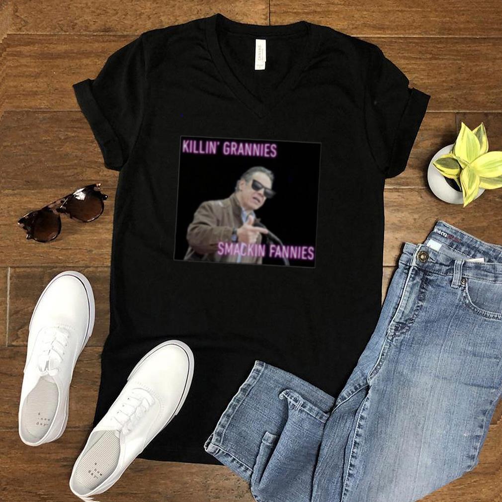 Killin Grannies Smackin Fannies Andrew Cuomo Governor Shirt