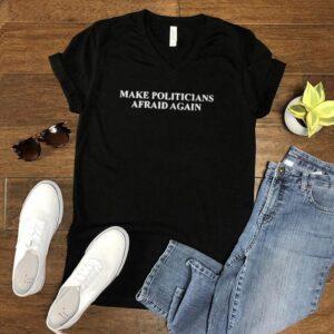 Make politicians afraid again shirt