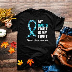 My Dads Fight Is My Fight Prostate Cancer Awareness Light Blue Ribbon Dad Survivor T Shirt