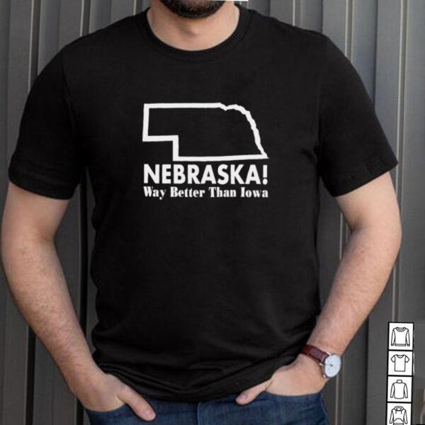 Nebraska Way Better Than Iowa Shirt