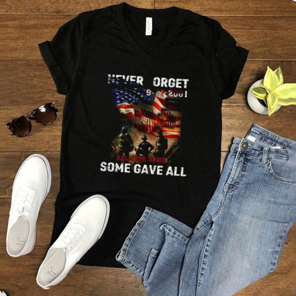 Never Forget 9 11 2001 All Gave Some Some Gave All American Flag T shirt