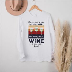 Once Upon A Time There Was A Girl Who Really Loved Wine It Was Me The End Vintage T shirt